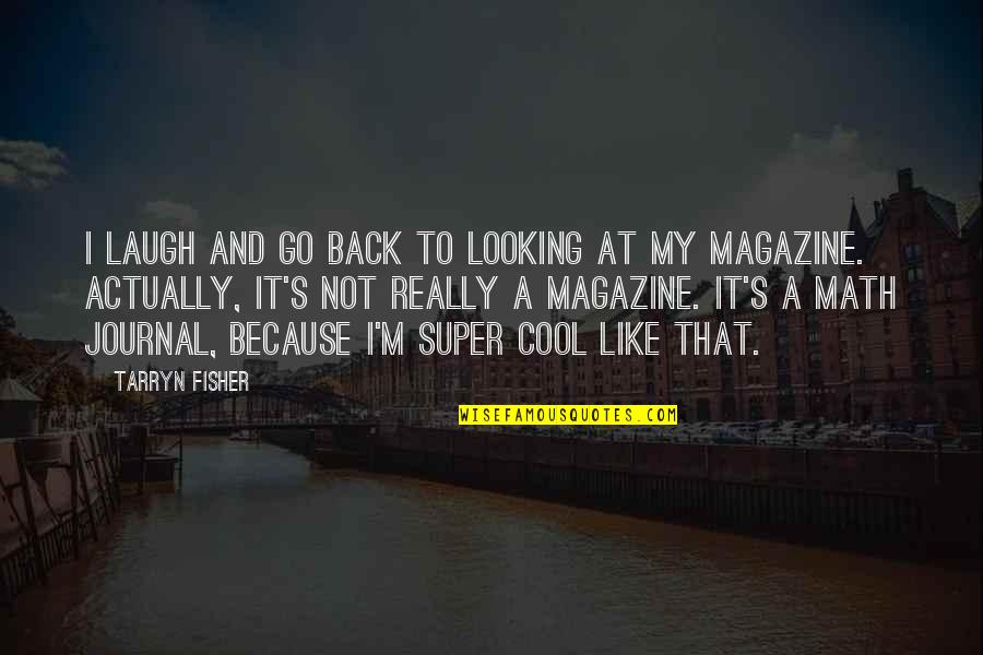 That's Not Cool Quotes By Tarryn Fisher: I laugh and go back to looking at