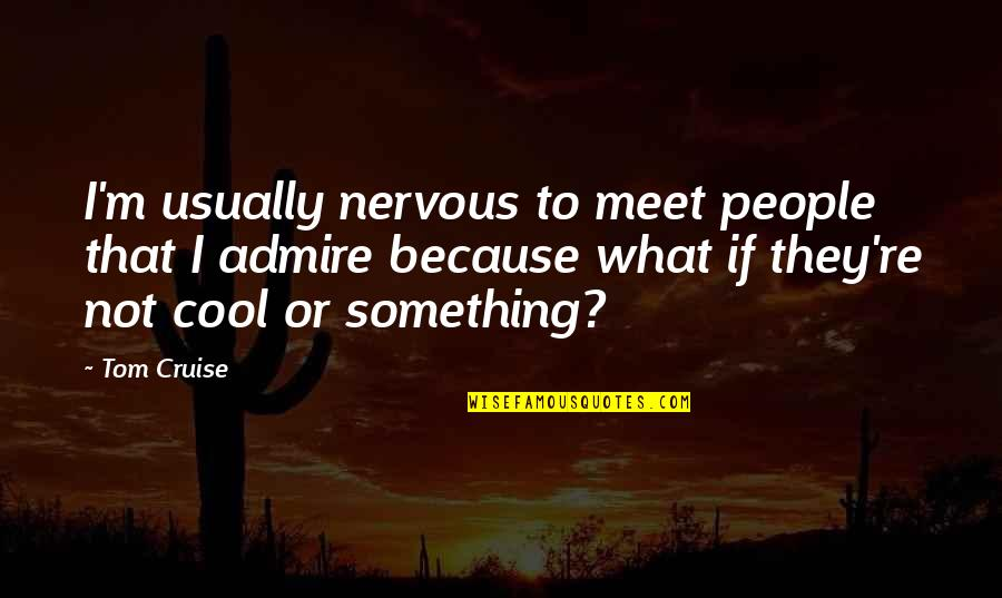 That's Not Cool Quotes By Tom Cruise: I'm usually nervous to meet people that I