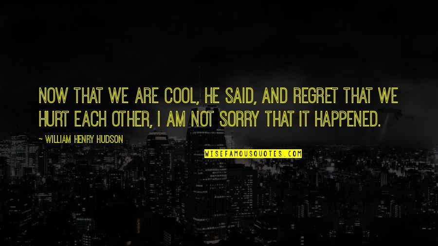That's Not Cool Quotes By William Henry Hudson: Now that we are cool, he said, and