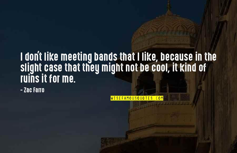 That's Not Cool Quotes By Zac Farro: I don't like meeting bands that I like,