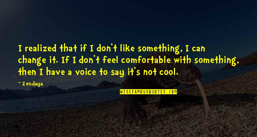 That's Not Cool Quotes By Zendaya: I realized that if I don't like something,