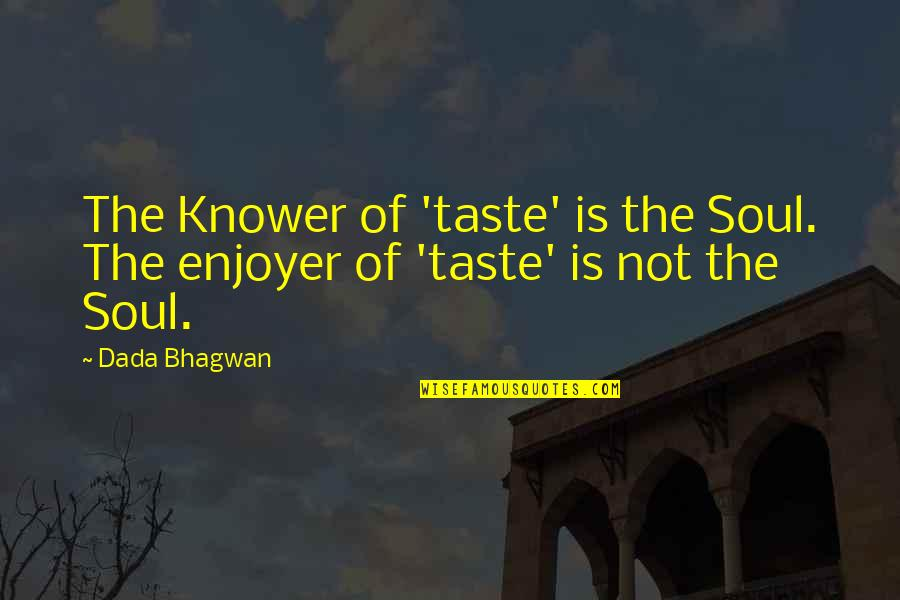 The 100 2x16 Quotes By Dada Bhagwan: The Knower of 'taste' is the Soul. The