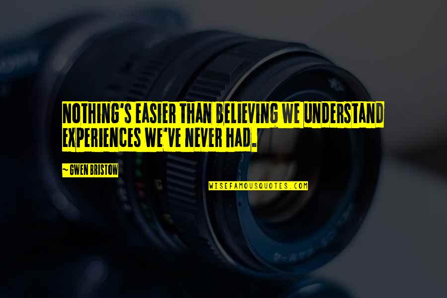 The 100 2x16 Quotes By Gwen Bristow: Nothing's easier than believing we understand experiences we've