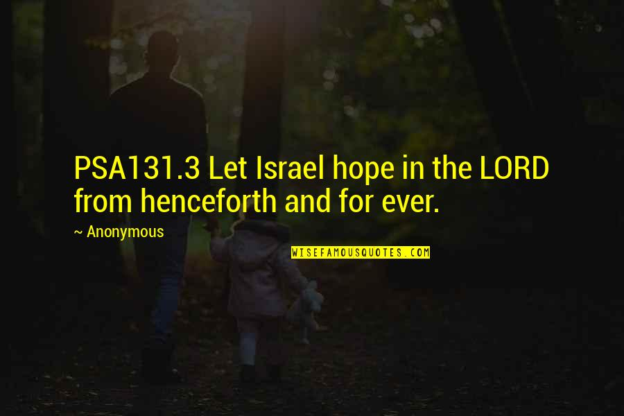The 3 Quotes By Anonymous: PSA131.3 Let Israel hope in the LORD from