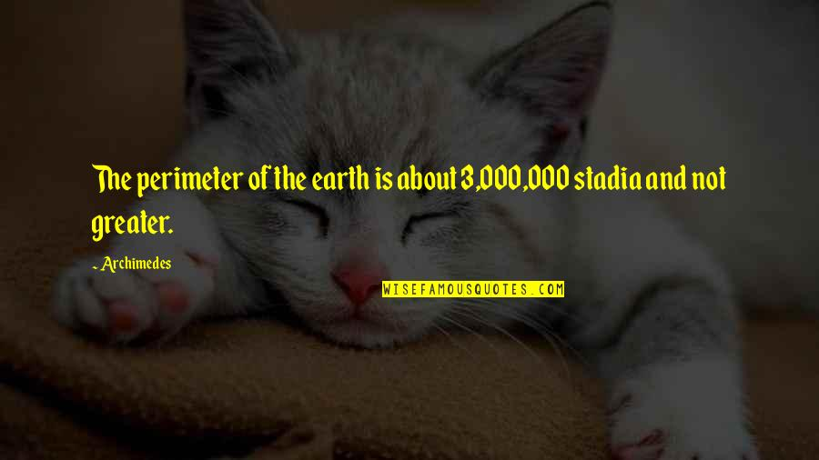 The 3 Quotes By Archimedes: The perimeter of the earth is about 3,000,000