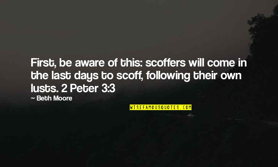 The 3 Quotes By Beth Moore: First, be aware of this: scoffers will come