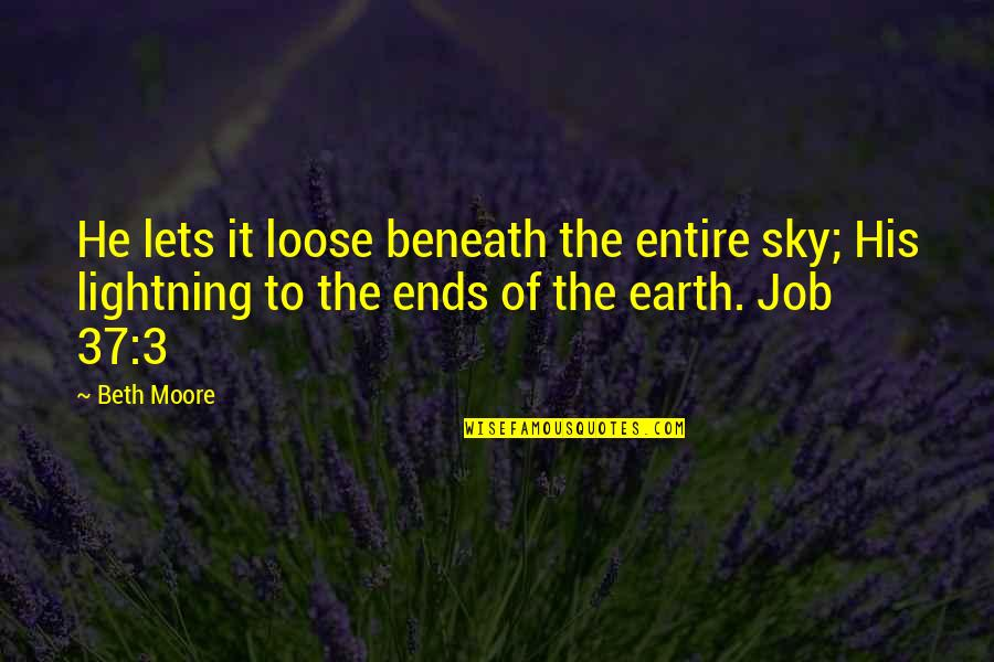 The 3 Quotes By Beth Moore: He lets it loose beneath the entire sky;