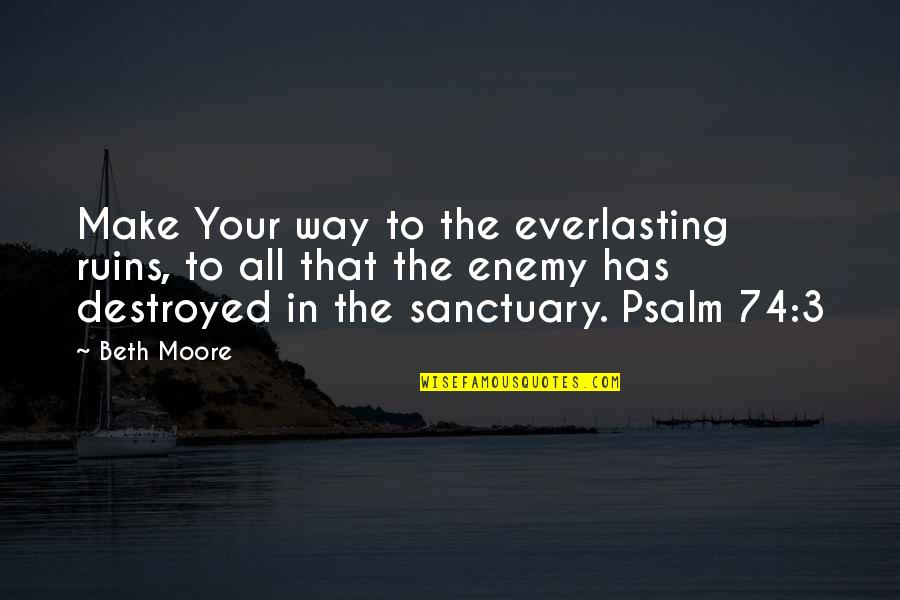 The 3 Quotes By Beth Moore: Make Your way to the everlasting ruins, to