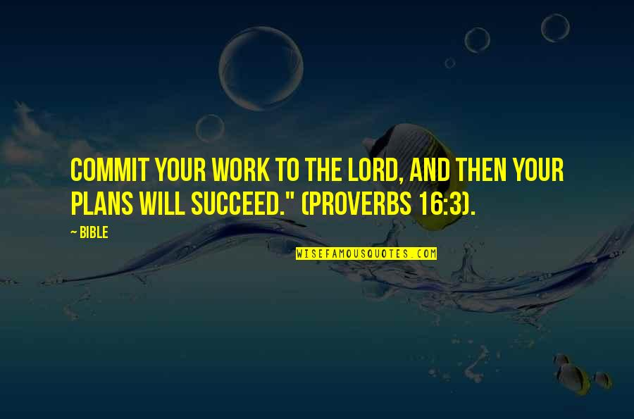 The 3 Quotes By Bible: Commit your work to the Lord, and then