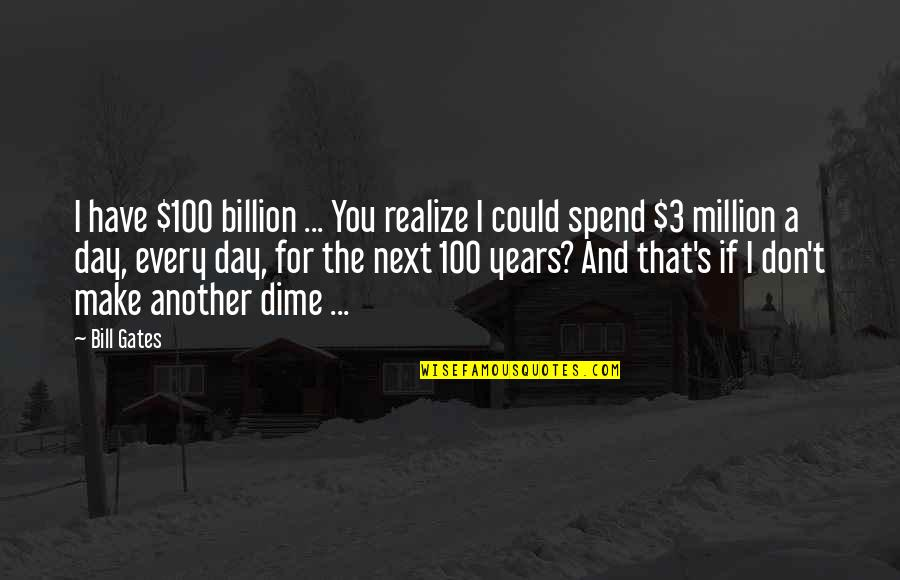 The 3 Quotes By Bill Gates: I have $100 billion ... You realize I