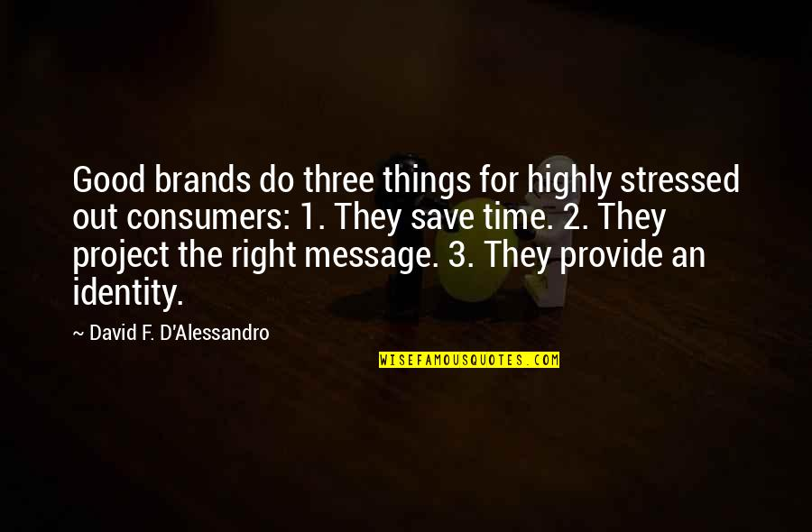 The 3 Quotes By David F. D'Alessandro: Good brands do three things for highly stressed