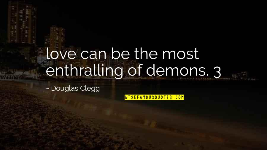 The 3 Quotes By Douglas Clegg: love can be the most enthralling of demons.