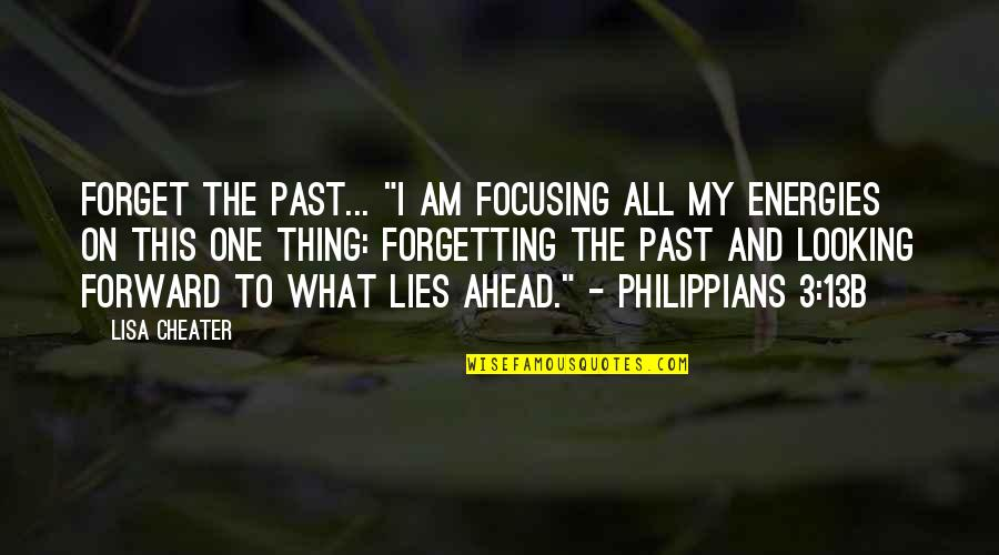 "The 3 Quotes By Lisa Cheater: Forget the past... ""I am focusing all my"