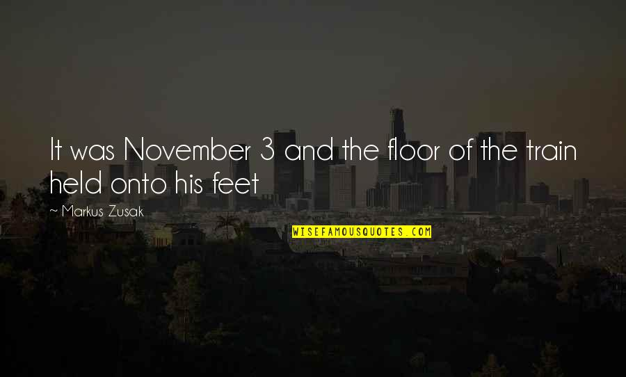 The 3 Quotes By Markus Zusak: It was November 3 and the floor of