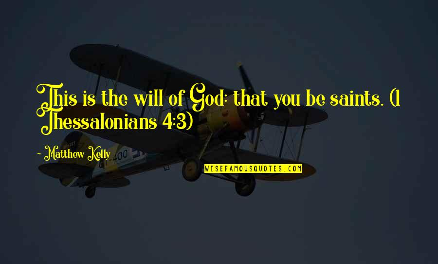 The 3 Quotes By Matthew Kelly: This is the will of God: that you