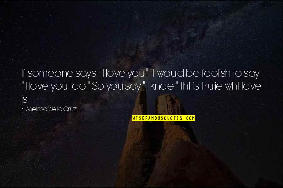 "The 3 Quotes By Melissa De La Cruz: If someone says "" I love you """