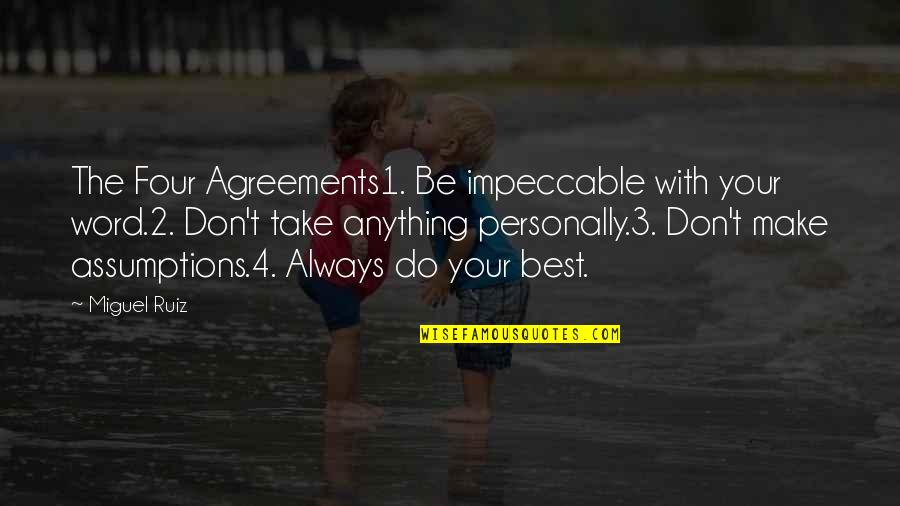 The 3 Quotes By Miguel Ruiz: The Four Agreements1. Be impeccable with your word.2.