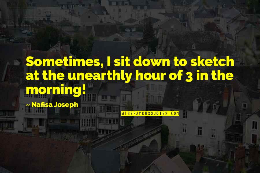 The 3 Quotes By Nafisa Joseph: Sometimes, I sit down to sketch at the