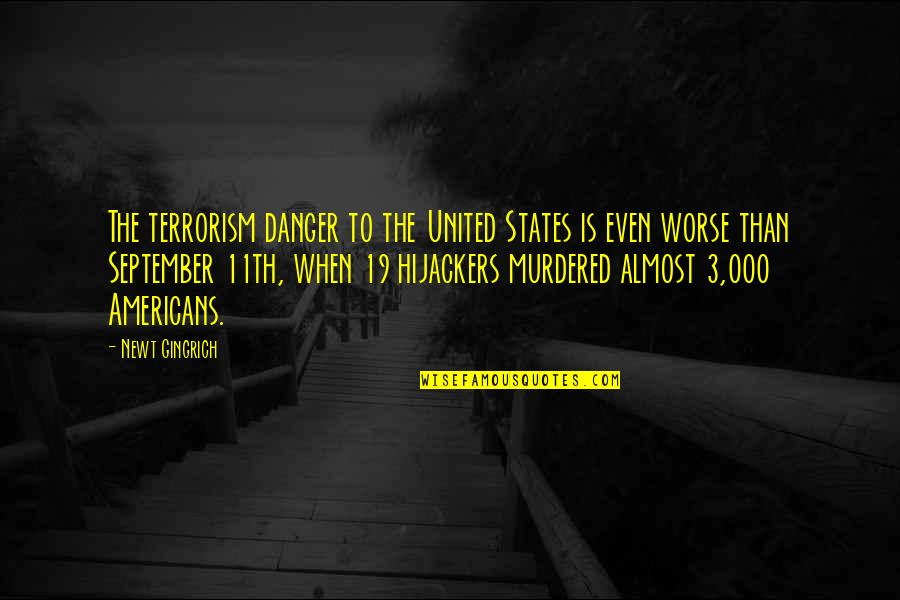 The 3 Quotes By Newt Gingrich: The terrorism danger to the United States is