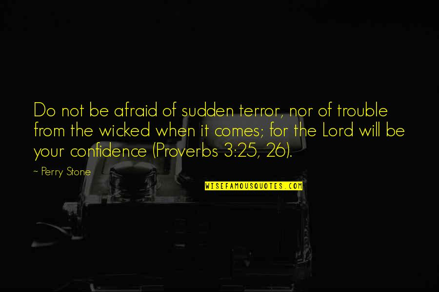 The 3 Quotes By Perry Stone: Do not be afraid of sudden terror, nor