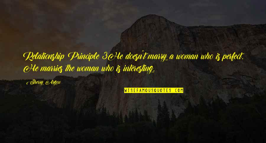The 3 Quotes By Sherry Argov: Relationship Principle 3He doesn't marry a woman who