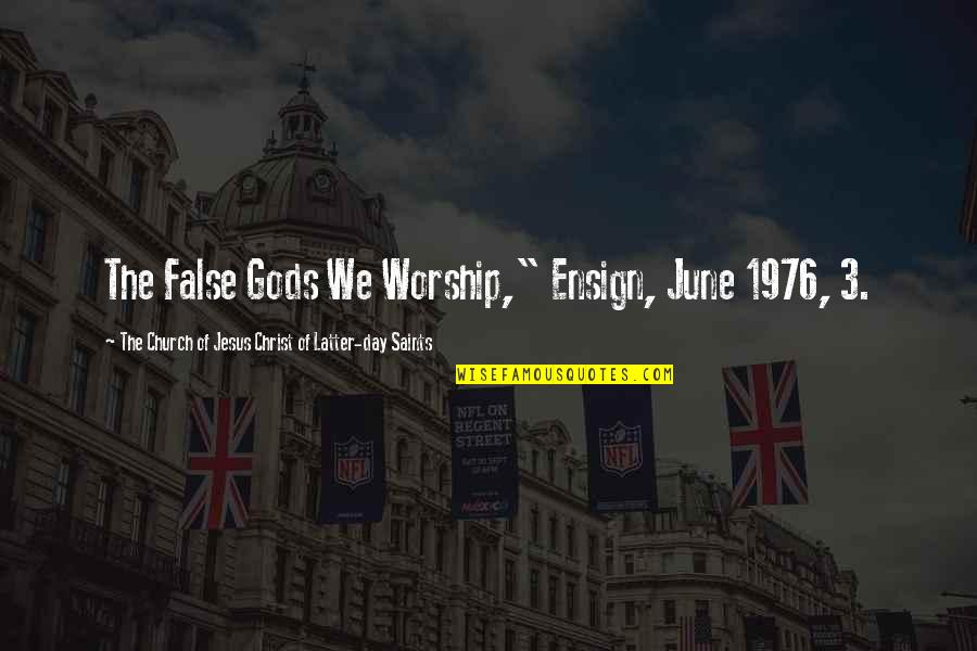"The 3 Quotes By The Church Of Jesus Christ Of Latter-day Saints: The False Gods We Worship,"" Ensign, June 1976,"