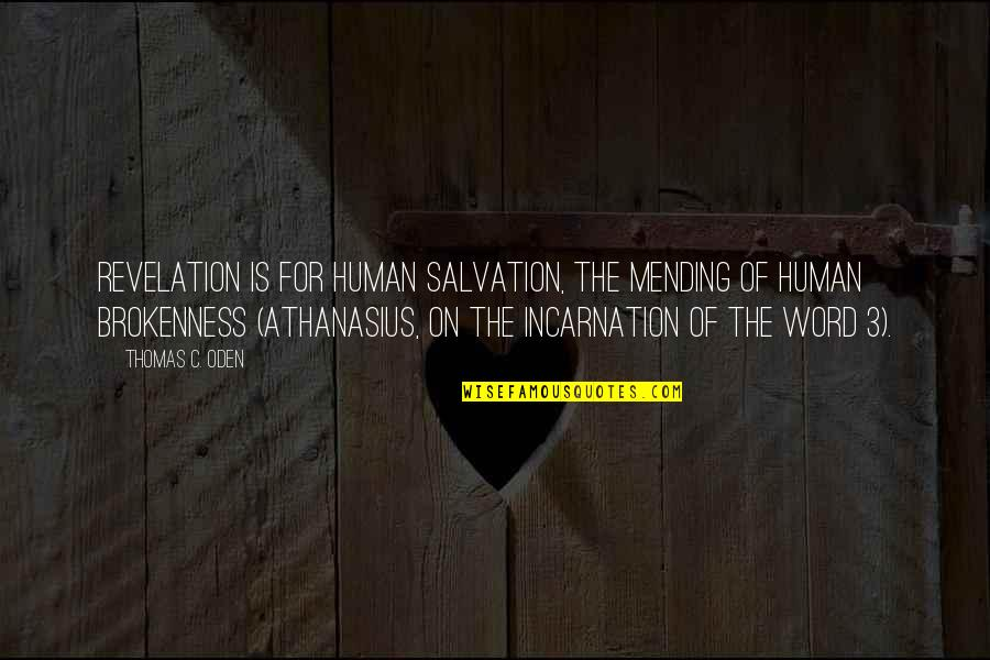 The 3 Quotes By Thomas C. Oden: Revelation is for human salvation, the mending of