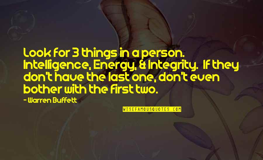 The 3 Quotes By Warren Buffett: Look for 3 things in a person. Intelligence,