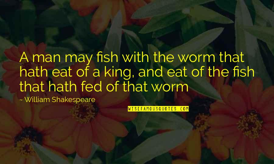 The 3 Quotes By William Shakespeare: A man may fish with the worm that