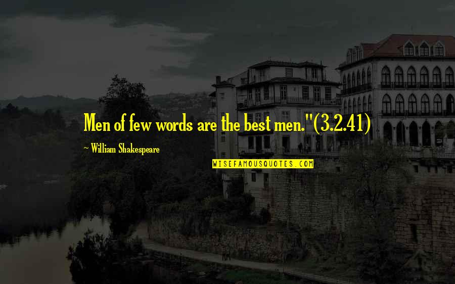 "The 3 Quotes By William Shakespeare: Men of few words are the best men.""(3.2.41)"