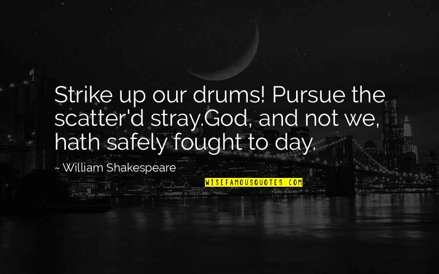 The 3 Quotes By William Shakespeare: Strike up our drums! Pursue the scatter'd stray.God,