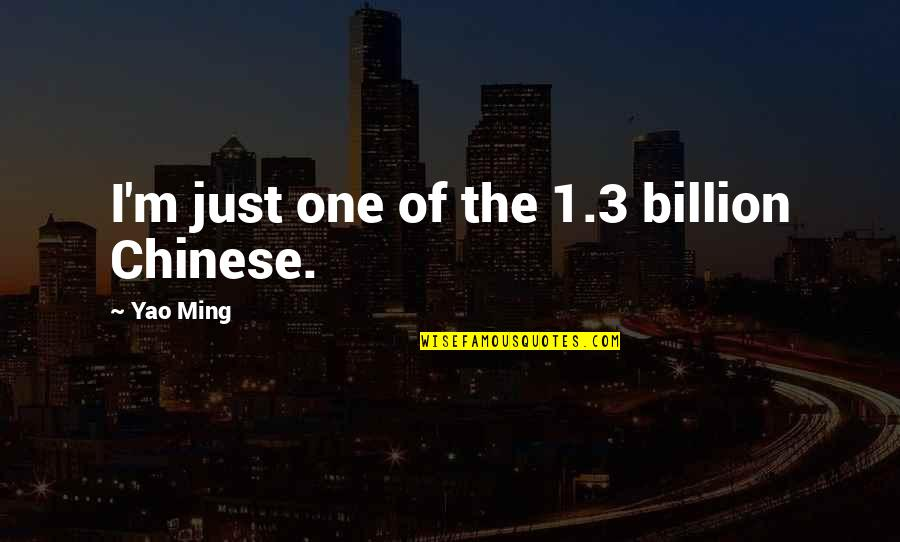 The 3 Quotes By Yao Ming: I'm just one of the 1.3 billion Chinese.