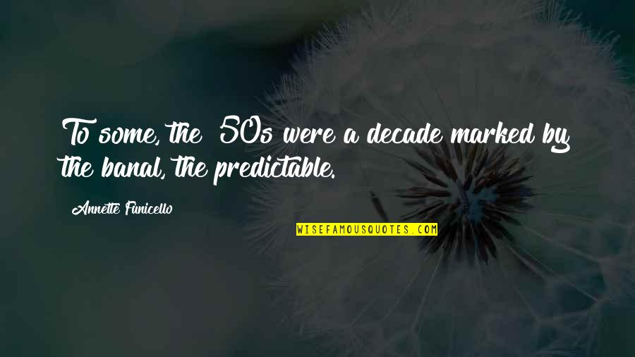 The 50s Quotes By Annette Funicello: To some, the '50s were a decade marked