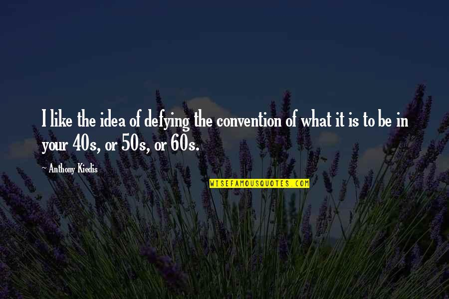 The 50s Quotes By Anthony Kiedis: I like the idea of defying the convention
