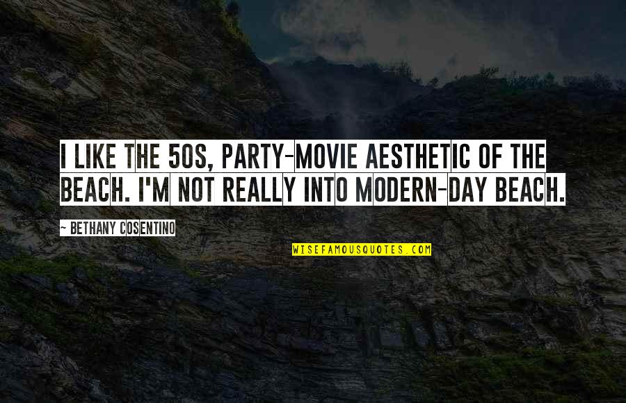 The 50s Quotes By Bethany Cosentino: I like the 50s, party-movie aesthetic of the