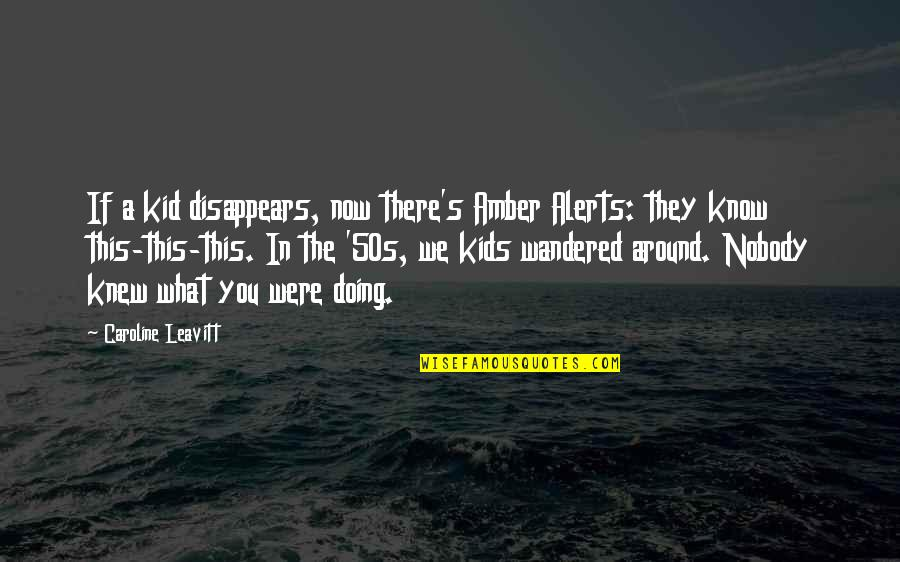 The 50s Quotes By Caroline Leavitt: If a kid disappears, now there's Amber Alerts: