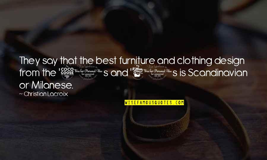 The 50s Quotes By Christian Lacroix: They say that the best furniture and clothing
