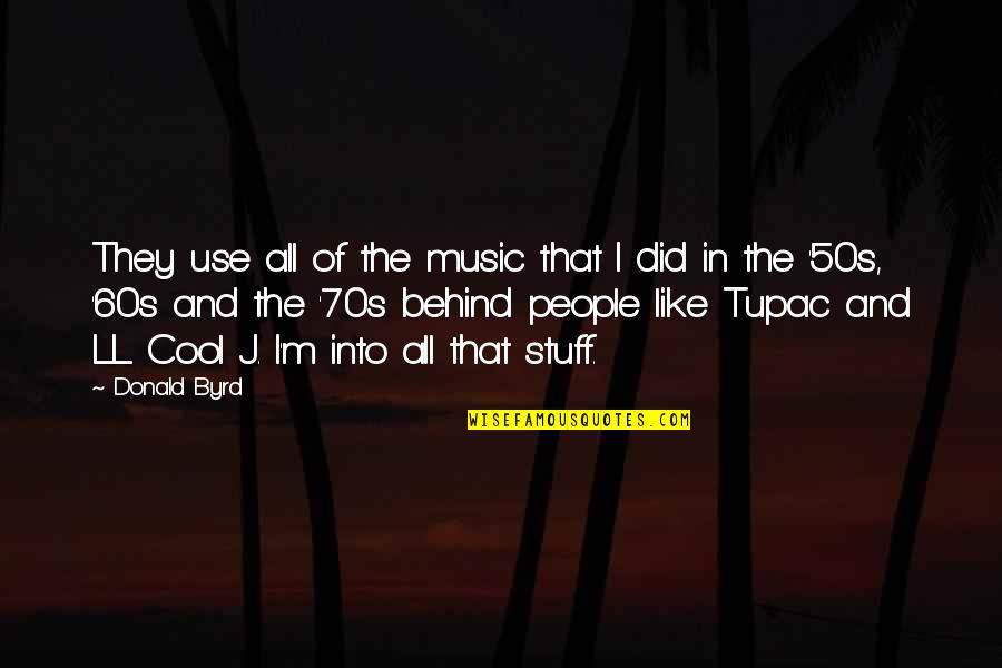 The 50s Quotes By Donald Byrd: They use all of the music that I