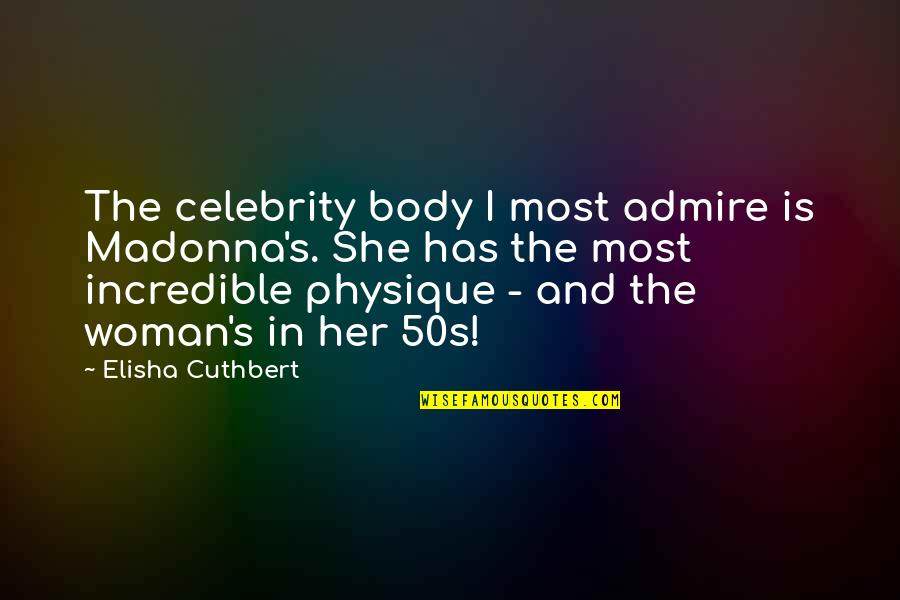 The 50s Quotes By Elisha Cuthbert: The celebrity body I most admire is Madonna's.