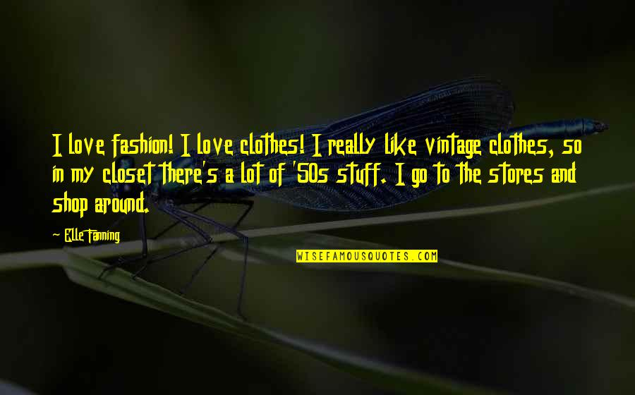 The 50s Quotes By Elle Fanning: I love fashion! I love clothes! I really