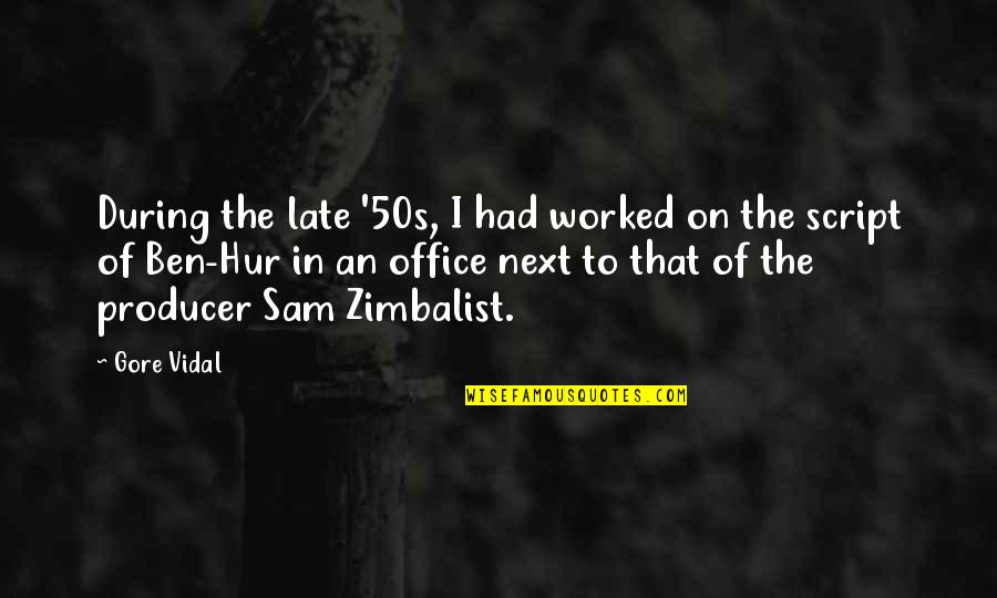 The 50s Quotes By Gore Vidal: During the late '50s, I had worked on
