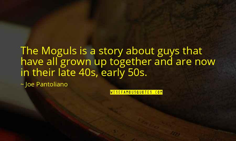 The 50s Quotes By Joe Pantoliano: The Moguls is a story about guys that