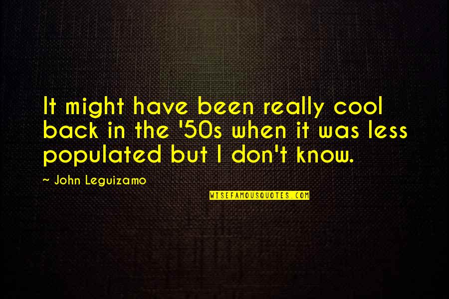 The 50s Quotes By John Leguizamo: It might have been really cool back in
