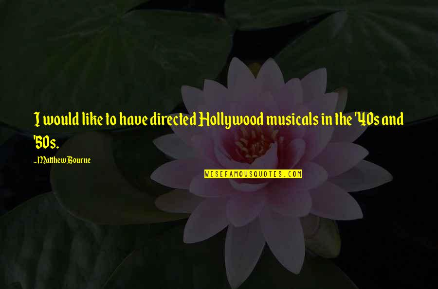 The 50s Quotes By Matthew Bourne: I would like to have directed Hollywood musicals