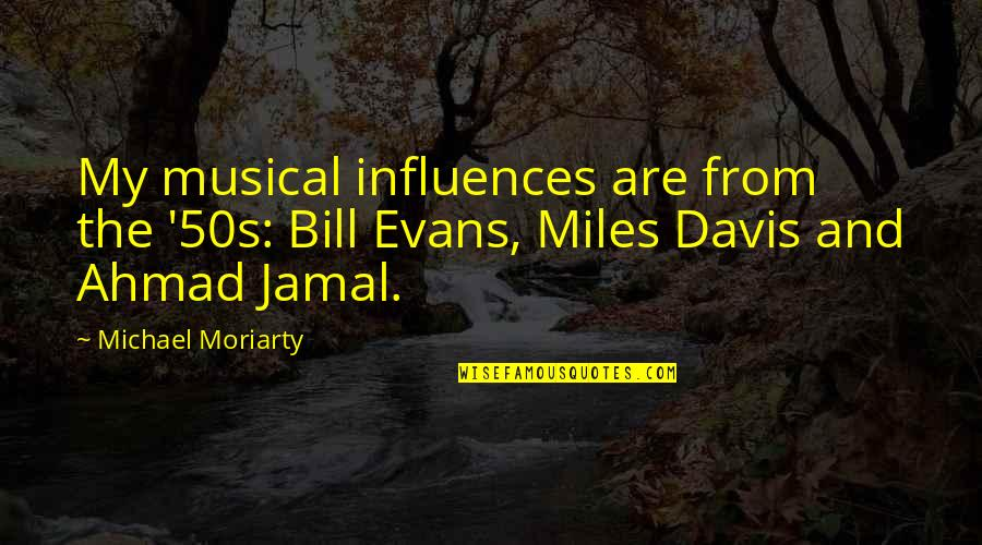 The 50s Quotes By Michael Moriarty: My musical influences are from the '50s: Bill