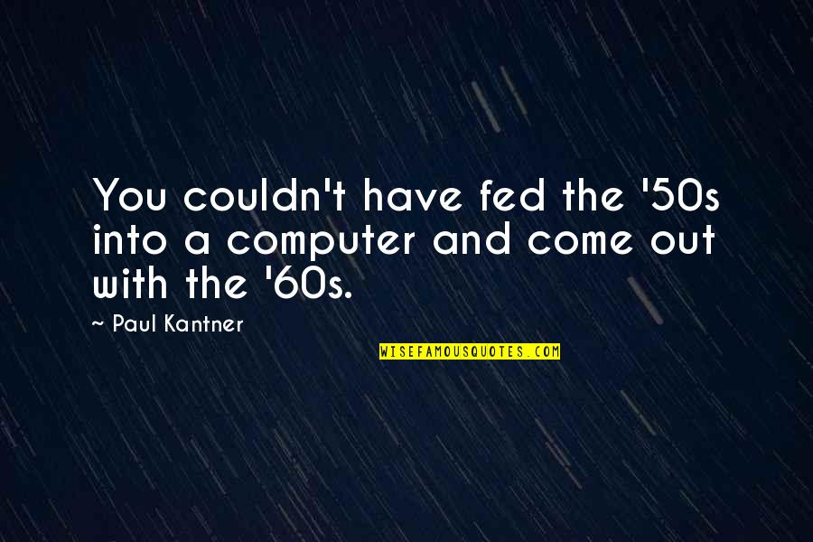The 50s Quotes By Paul Kantner: You couldn't have fed the '50s into a