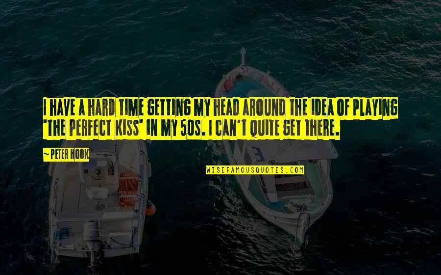 The 50s Quotes By Peter Hook: I have a hard time getting my head