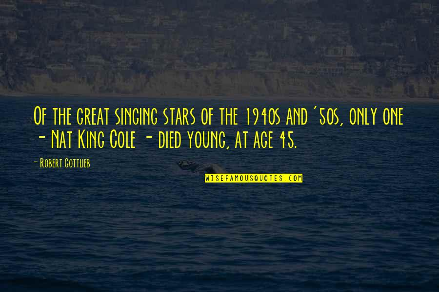 The 50s Quotes By Robert Gottlieb: Of the great singing stars of the 1940s