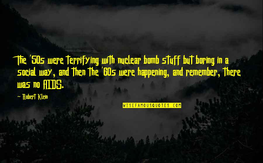 The 50s Quotes By Robert Klein: The '50s were terrifying with nuclear bomb stuff