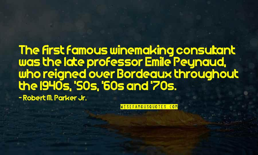 The 50s Quotes By Robert M. Parker Jr.: The first famous winemaking consultant was the late